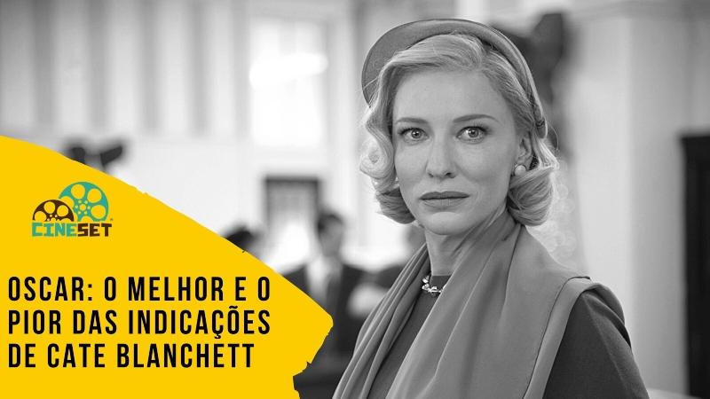 Oscar: O Melhor e o Pior das Indicações de Cate Blanchett