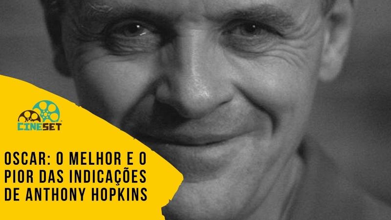 Oscar: O Melhor e o Pior das Indicações de Anthony Hopkins