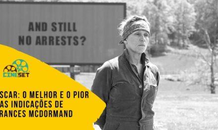 Oscar: O Melhor e o Pior das Indicações de Frances McDormand