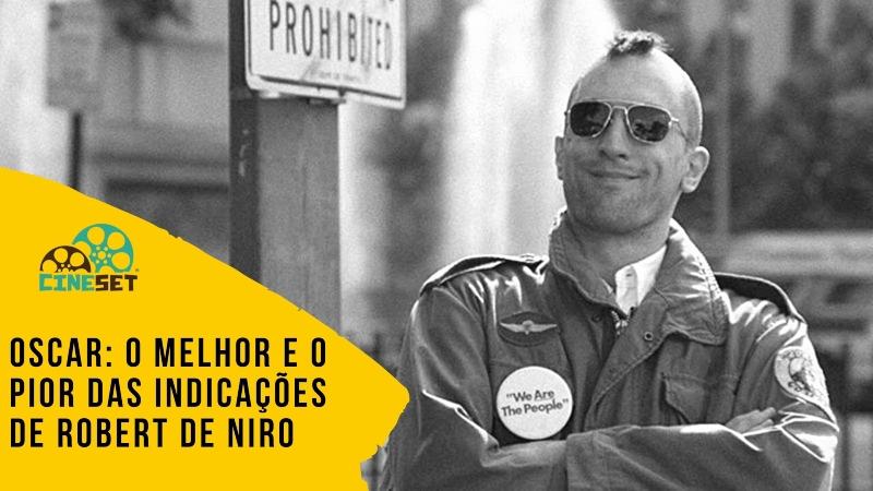 Oscar: O Melhor e o Pior das Indicações de Robert De Niro