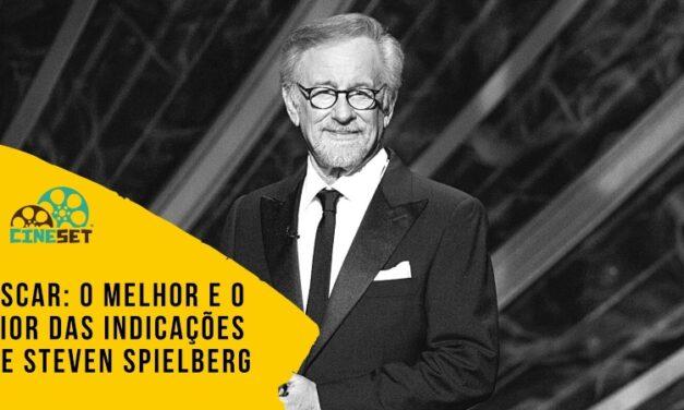Oscar: O Melhor e o Pior das Indicações de Steven Spielberg