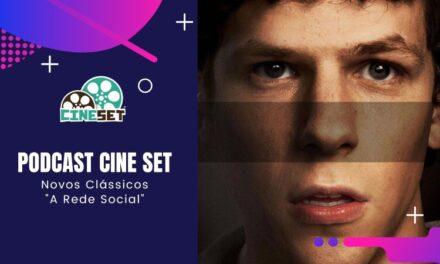 """Podcast Cine Set #46: Novos Clássicos – """"A Rede Social"""""""