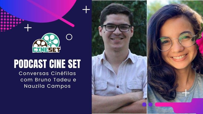 Podcast Cine Set #48 – Conversas Cinéfilas com Bruno Tadeu e Nauzila Campos
