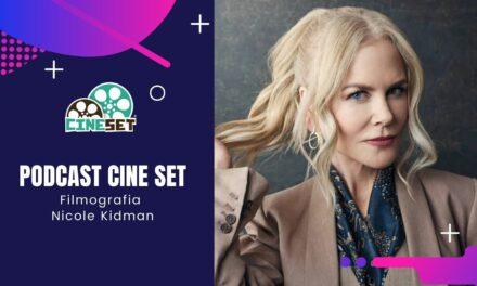 Podcast Cine Set #45: Filmografia Nicole Kidman