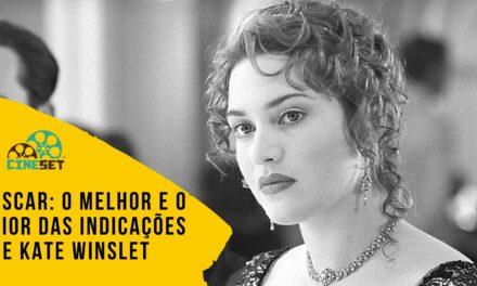 Oscar: O Melhor e o Pior das Indicações de Kate Winslet