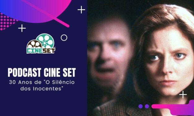 """Podcast Cine Set #52: Os 30 Anos da vitória de """"O Silêncio dos Inocentes"""" no Oscar"""
