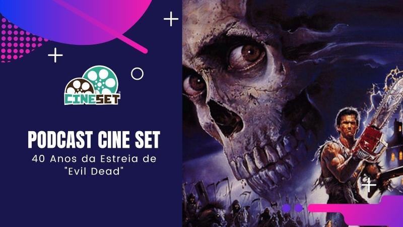 """Podcast Cine Set #50 – 40 Anos da Estreia de """"Evil Dead"""""""
