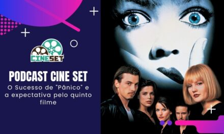 """Podcast Cine Set #51 – A Série """"Pânico"""" e a expectativa pelo quinto filme"""